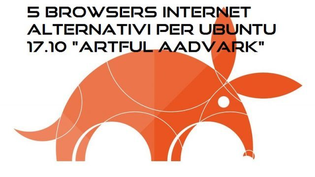 "5 Browsers Internet alternativi da installare in Ubuntu 17.10 ""Artful Aadvark"""